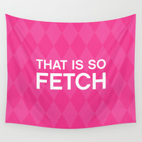 That is so FETCH - quote from the movie Mean Girls Wall Tapestry by AllieR