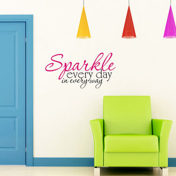 Sparkle every day in every way - Vinyl Wall Decals Art Wall Decals Wall Stickers Vinyl Decal Quote Wall Decal