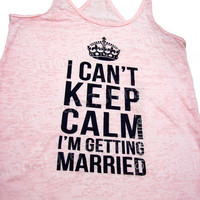 Bride Tank Top // I Can't Keep Calm I'm Getting Married // BURNOUT racerback // Wedding Gift // bachelorette tank / groom / workout tank top