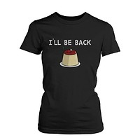 I Will Be Back Cherry and Pudding Cute Graphic Women's T Shirt Humorous Tee