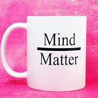 Inspirational Coffee Mug 11 oz. Coffee Cup. Can be used as a Travel Mug. Mind Over Matter. Mind/Matter. Motivational