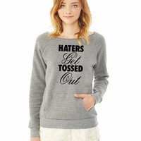 Haters Get Tossed Out ladies sweatshirt