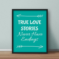 Printable Love Quote Wall Art,  'True Love Stories, Never Have Endings' Teal Decor, Turquoise Room, Digital Download, 8x10 printables