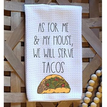 As For Me And My House We Will Serve Tacos Kitchen Towel