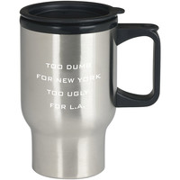 Too Dumb For New York Too Ugly - sanfranco For Stainless Travel Mug *