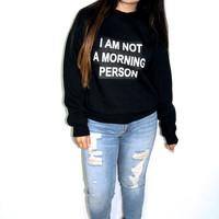 I Am Not A Morning Person Sweatshirt