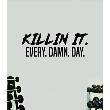 Killin It Every Damn Day Quote Wall Decal Sticker Vinyl Art Wall Bedroom Room Home Decor Inspirational Motivational Sports Lift Gym Fitness Girls Train Beast