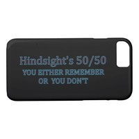 Hindsight's 50/50 You Either Remember Or You Don't iPhone 7 Case