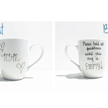 """Coffee Mug - Mom Mug - """"Mom"""" with hearts on front - """"Please hold all questions until this mug is EMPTY"""" on back - Coffee Cup - Tea Cup"""