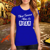 Your Gonna hear me ROAR Perry Mens Katy Perry, Lyric Katty Perry T Shirt Music tumblr T Shirt, Women T Shirt, (Various Color Available)
