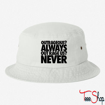 Outrageous Always Out Rage Us Never bucket hat