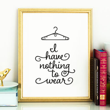 I have nothing to wear PRINTABLE funny printable,printable decor,bedroom wall art,bathroom wall decor,printable women gift,gift for her,art