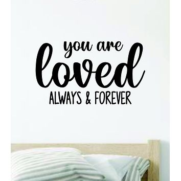 You Are Loved Always and Forever Wall Decal Sticker Vinyl Home Decor Bedroom Art Baby Kids Nursery Son Daughter