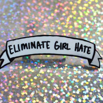 Eliminate Girl Hate banner pin for rad feminist folks