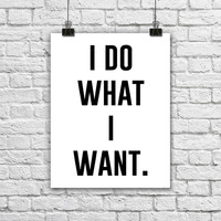 I do What I want. Black and white typography poster. modern home decor. silly print. funny quote poster. minimalist wall art. sassy print
