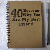 40 Reasons why you are my Best Friend - 5 x 7 journal