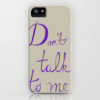 Don't Talk to Me iPhone & iPod Case by DejaLiyah | Society6
