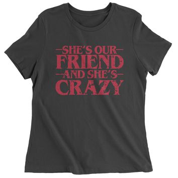 She's Our Friend And She's Crazy Womens T-shirt