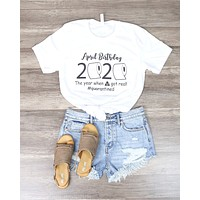 Distracted - April Birthday 2020 Funny Graphic Tee in White