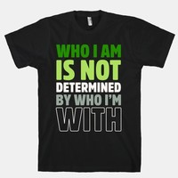 Who I Am Is Not Determined By Who I'm With (Aromantic)