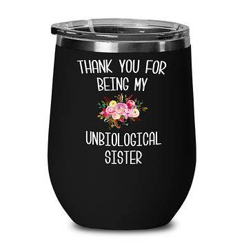 Thank You For Being My Unbiological Sister Wine Tumbler Step Sister In Law Adopted Sister Best Friend Birthday Gifts Soul Sister BFF Mugs Friendship Travel Cup BPA Free