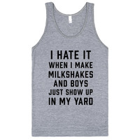 I Hate It When I Make Milkshakes And Boys Just Show Up In My Yard