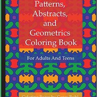 Patterns, Abstracts, and Geometrics Coloring Book: For Adults And Teens (Volume 1)