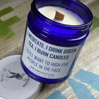 """Scented Soy Candle - 9oz - Politically Incorrect: """"I Meditate. I Drink Green Tea..."""""""