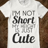 Supermarket: I'm Not Short My Height Is Just Cute T-Shirt from Glamfoxx Shirts