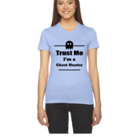 Trust Me I'm a Ghost Hunter - Paranormal - Ghosts - Women's Tee