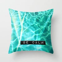 Be Calm Throw Pillow by Beth Thompson | Society6