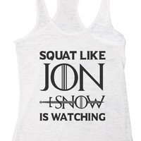 SQUAT LIKE JON SNOW IS WATCHING Burnout Tank Top By Funny Threadz