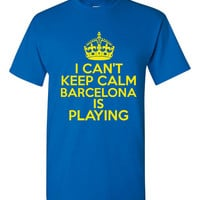 I Can't keep Calm Barcelona Is Playing Tshirt. Ladies and Unisex Styles. Great Gift Ideas. Soccer Fans!!
