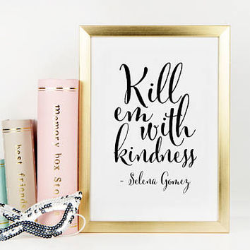 SELENA QUOTE, Kill Em With Kindness,Be kind Sign,Girls Room Decor,Nursery Girls,Fashion Print,Fashionista,Song Lyrics,Music Quote,Quote Art