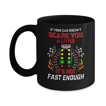 If Your Car Doesnt Scare You A Little Its Not Fast Enough Mug