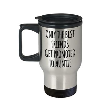 Only the Best Friends Get Promoted to Auntie Mug Insulated Travel Coffee Cup