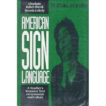 American Sign Language: A Teacher's Resource Text on Grammar and Culture