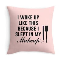 I woke up like this because I slept in my makeup - Decor Pillow