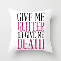 Give Me Glitter Or Give Me Death Throw Pillow by LookHUMAN
