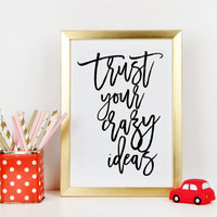 PRINTABLE ART,Trust Your Crazy Ideas,Be Creative,Quote For Creatives,Nursery Wall Art,Nursery Quote,Kids Room Decor,Gift For Kids,Girls Art