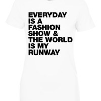 Everyday is a fashion show & the world is my runway T Shirts