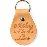 Nothing To Lose Leather Keychain