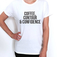 Coffee contour and confidence T shirt women fashion make up quotes feminist feminist hipster cute sassy style tumblr instagram trendy girly