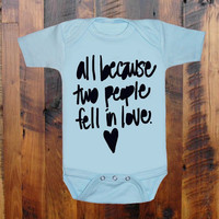 All Because Two people Fell In Love. baby clothing.Baby Shower gift. baby announcement. hearts. Baby Onezee. creeper, bodysuit.
