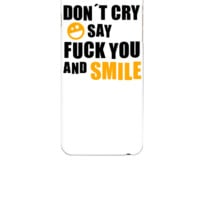 Don´t cry say fuck you and smile - iphone 6 Case