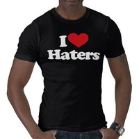 I Love Haters! T-shirts from Zazzle.com