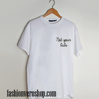 not your babe T shirt