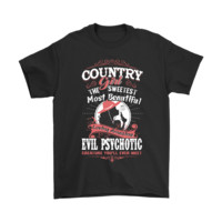 Country Girl The Sweetest Evil Psychotic Shirts