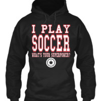 I PLAY SOCCER WHAT'S YOUR SUPERPOWER