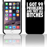 I Got 99 Problems And They All Bitches 5 5s 6 6plus phone cases